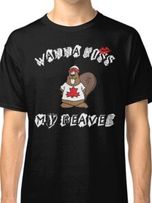 Want To Kiss My Beaver Classic T-Shirt