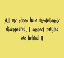 All My Shoes Have Mysteriously Disappeared, I Suspect Nargles Are Behind It (Harry Potter quote) by Sauropod8