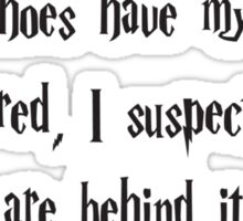 All My Shoes Have Mysteriously Disappeared, I Suspect Nargles Are Behind It (Harry Potter quote) Sticker