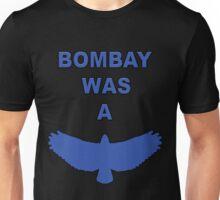 Bombay was a Hawk Unisex T-Shirt