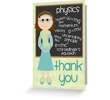 Thank You - Physics Teacher Greeting Card