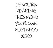 mind your own business xoxo Photographic Print