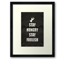 Stay Hungry, Stay Foolish - quote from Steve Jobs Framed Print