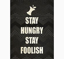 Stay Hungry, Stay Foolish - quote from Steve Jobs Unisex T-Shirt