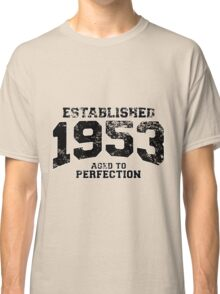 Established 1953 - Aged to Perfection Classic T-Shirt