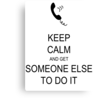 Keep Calm and get Someone else to do it Canvas Print
