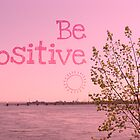 Be Positive by louisemachado