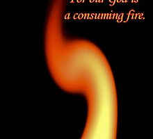 God is a Consuming Fire! by aprilann