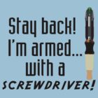 I&#x27;m armed with a screwdriver  by PopCultFanatics