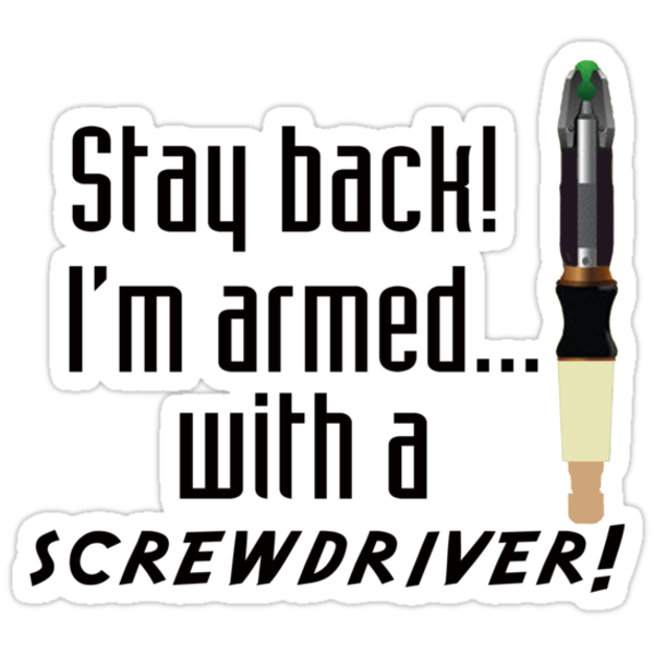 I'm armed with a screwdriver (T-Shirt & Sticker) by PopCultFanatics