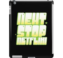 NEXT STOP: NETFLIX (awesome TV) iPad Case/Skin