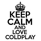 Keep Calm and Love Coldplay by HeavenGirl