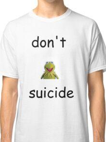 """Don't """"Kermit"""" Suicide Classic T-Shirt"""