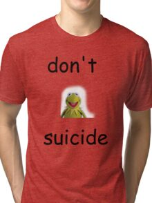 """Don't """"Kermit"""" Suicide Tri-blend T-Shirt"""