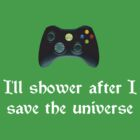 I'll shower when... (white text) xbox by Jess Meacham