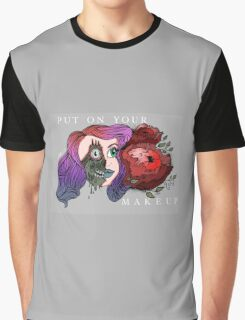 put on your makeup Graphic T-Shirt