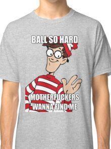Ball so hard Classic T-Shirt