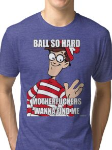 Ball so hard Tri-blend T-Shirt