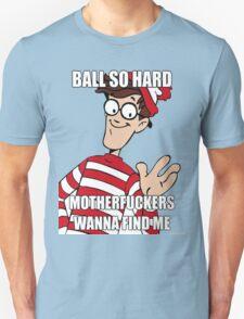 Ball so hard Unisex T-Shirt