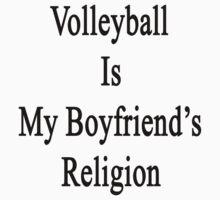 Volleyball Is My Boyfriend's Religion  by supernova23