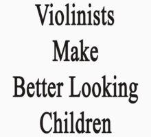 Violinists Make Better Looking Children  by supernova23