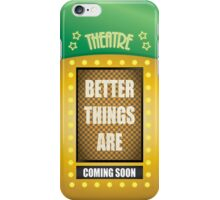 Quote: Better Things are Coming Soon with Theater Poster Style iPhone Case/Skin
