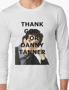 Thank God for Danny Tanner Long Sleeve T-Shirt