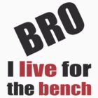 I Live for the Bench 003 by Wonder Arts