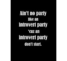 Ain't No Party Like An Introvert Party Photographic Print