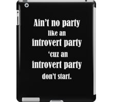 Ain't No Party Like An Introvert Party iPad Case/Skin