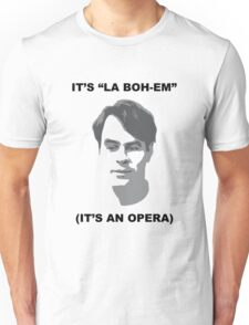 It's La Boheme, It's An Opera Unisex T-Shirt