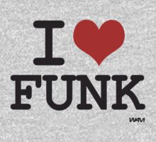 I love Funk by WAMTEES