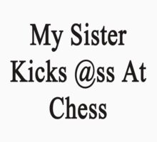 My Sister Kicks Ass At Chess  by supernova23