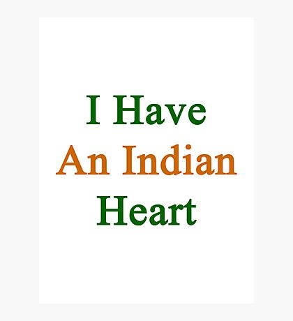 I Have An Indian Heart  Photographic Print