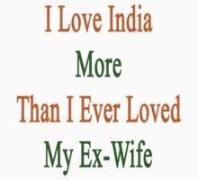I Love India More Than I Ever Loved My Ex-Wife by supernova23