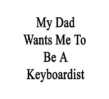 My Dad Wants Me To Be A Keyboardist  Photographic Print