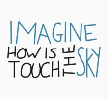 Imagine How Is Touch The Sky Kids Clothes