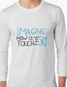 Imagine How Is Touch The Sky Long Sleeve T-Shirt