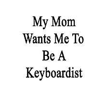 My Mom Wants Me To Be A Keyboardist  Photographic Print