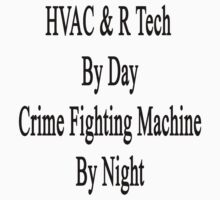 HVAC & R Tech By Day Crime Fighting Machine By Night  by supernova23