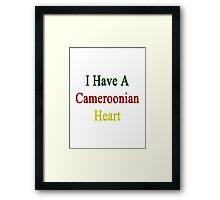I Have A Cameroonian Heart  Framed Print