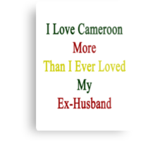 I Love Cameroon More Than I Ever Loved My Ex-Husband  Metal Print