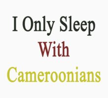 I Only Sleep With Cameroonians  by supernova23