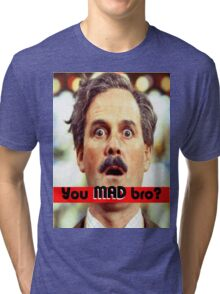 Cleese - YOU MAD BRO Tri-blend T-Shirt