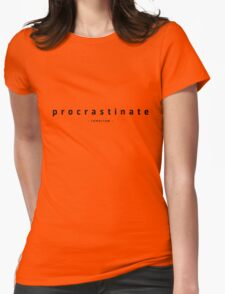 procrastinate - tomorrow - Womens Fitted T-Shirt
