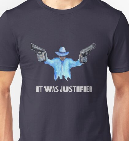 "Raylan Givens, ""It was Justified"" T-Shirts, Light-colored words on dark shirt Unisex T-Shirt"