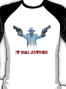 """Raylan Givens, """"It was Justified"""" Red words (like the official screen title) T-Shirts T-Shirt"""