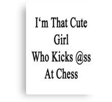 I'm That Cute Girl Who Kicks Ass At Chess Canvas Print
