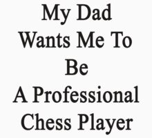 My Dad Wants Me To Be A Professional Chess Player  by supernova23
