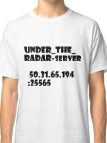 under_the_radar-server[white text] Classic T-Shirt